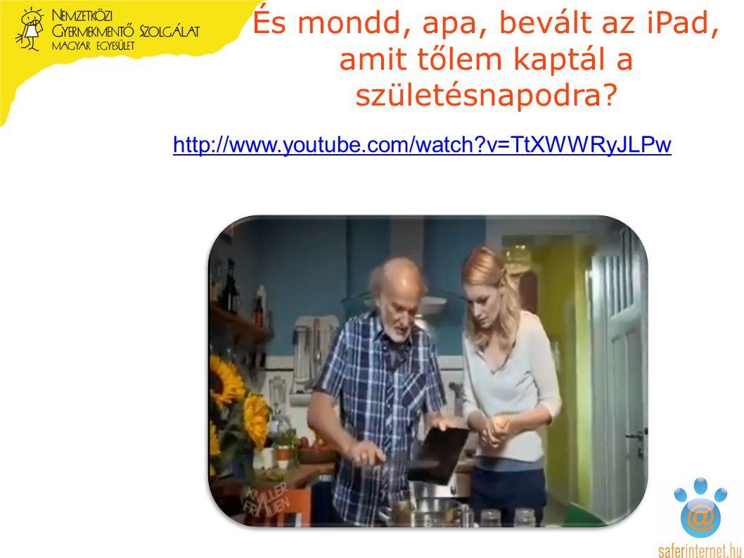 http://www.youtube.com/watch v=TtXWWRyJLPw És mondd, apa, bevált az iPad, amit tőlem kaptál a születésnapodra