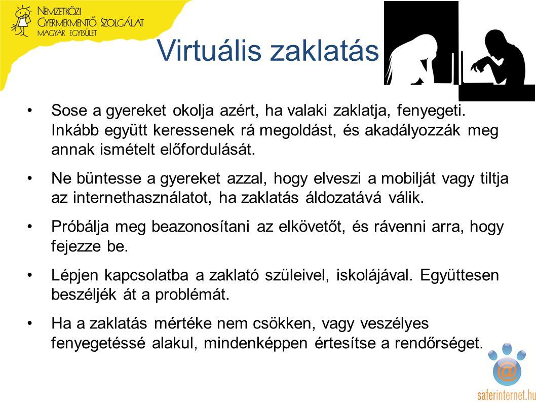 Virtuális zaklatás Sose a gyereket okolja azért, ha valaki zaklatja, fenyegeti.