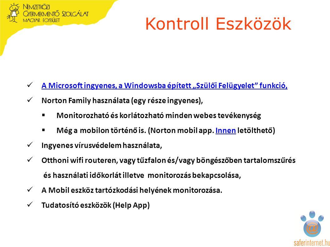 """Kontroll Eszközök A Microsoft ingyenes, a Windowsba épített """"Szülői Felügyelet funkció, Norton Family használata (egy része ingyenes),  Monitorozható és korlátozható minden webes tevékenység  Még a mobilon történő is."""
