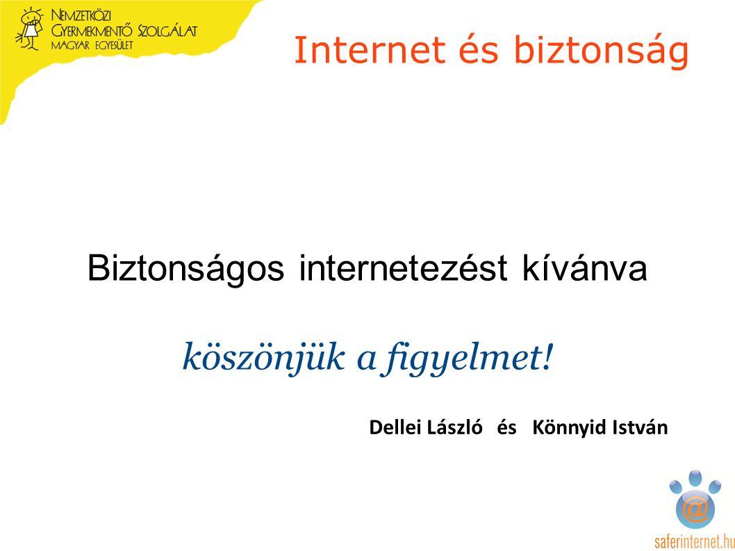 Internet és biztonság Biztonságos internetezést kívánva köszönjük a figyelmet.