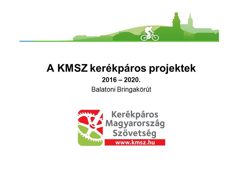 A KMSZ kerékpáros projektek 2016 – 2020. Balatoni Bringakörút