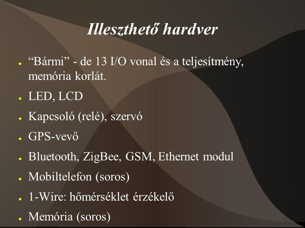 """Illeszthető hardver ● """"Bármi"""" - de 13 I/O vonal és a teljesítmény, memória korlát. ● LED, LCD ● Kapcsoló (relé), szervó ● GPS-vevő ● Bluetooth, ZigBee"""