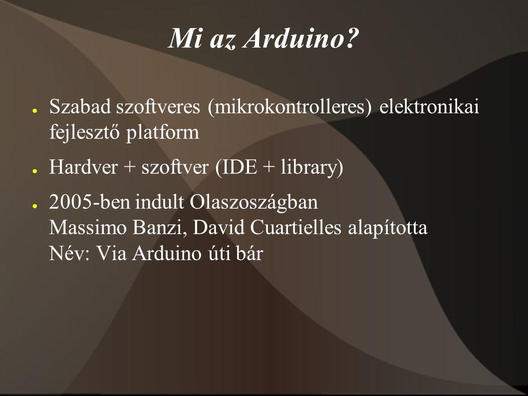 Mi az Arduino? ● Szabad szoftveres (mikrokontrolleres) elektronikai fejlesztő platform ● Hardver + szoftver (IDE + library) ● 2005-ben indult Olaszosz