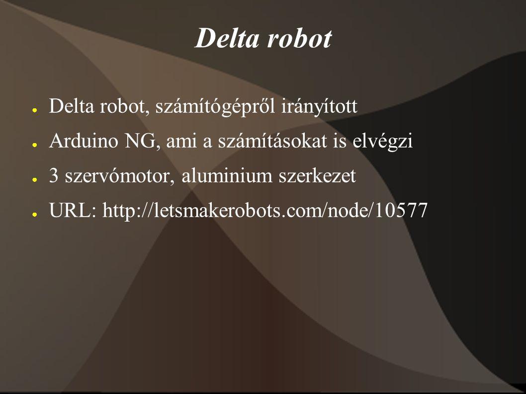 ● Delta robot, számítógépről irányított ● Arduino NG, ami a számításokat is elvégzi ● 3 szervómotor, aluminium szerkezet ● URL: http://letsmakerobots.com/node/10577