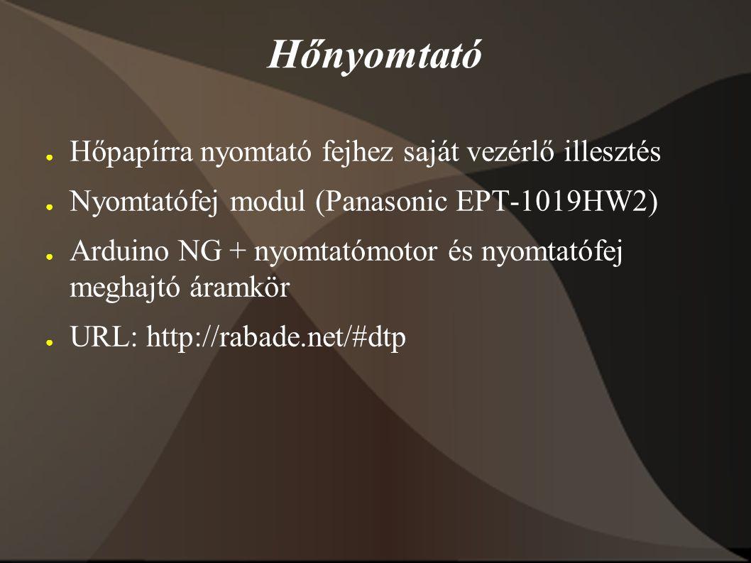 Hőnyomtató ● Hőpapírra nyomtató fejhez saját vezérlő illesztés ● Nyomtatófej modul (Panasonic EPT-1019HW2) ● Arduino NG + nyomtatómotor és nyomtatófej