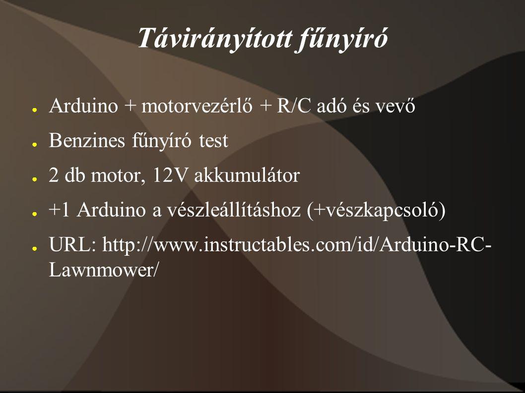 ● Arduino + motorvezérlő + R/C adó és vevő ● Benzines fűnyíró test ● 2 db motor, 12V akkumulátor ● +1 Arduino a vészleállításhoz (+vészkapcsoló) ● URL: http://www.instructables.com/id/Arduino-RC- Lawnmower/