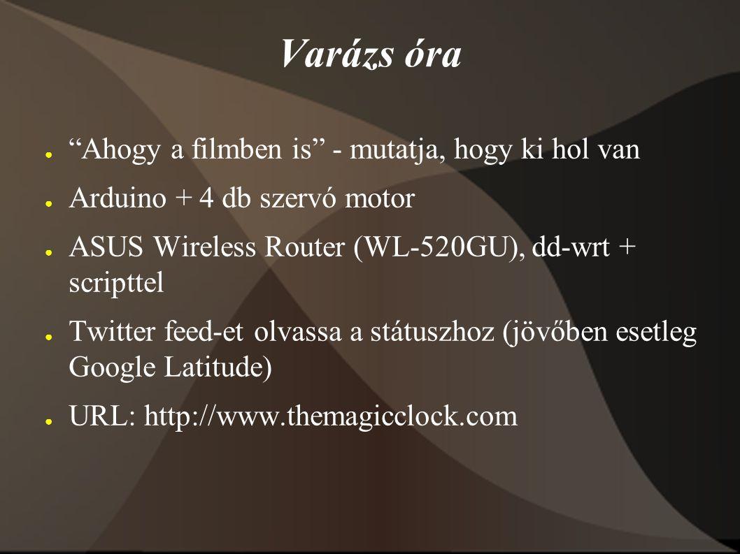 ● Ahogy a filmben is - mutatja, hogy ki hol van ● Arduino + 4 db szervó motor ● ASUS Wireless Router (WL-520GU), dd-wrt + scripttel ● Twitter feed-et olvassa a státuszhoz (jövőben esetleg Google Latitude) ● URL: http://www.themagicclock.com