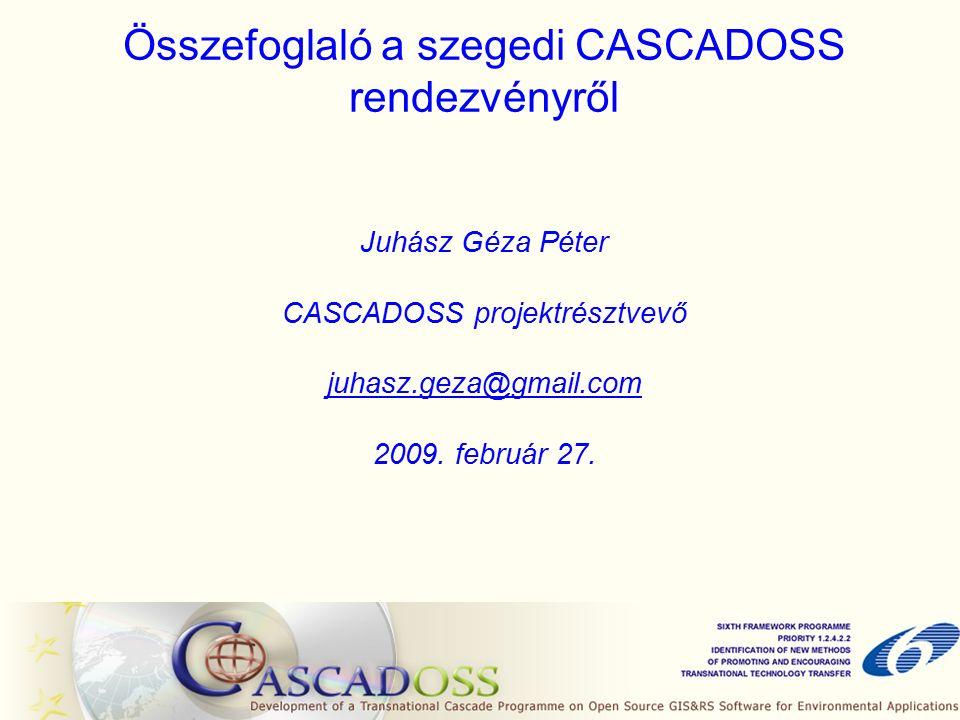 Összefoglaló a szegedi CASCADOSS rendezvényről Juhász Géza Péter CASCADOSS projektrésztvevő juhasz.geza@gmail.com 2009.