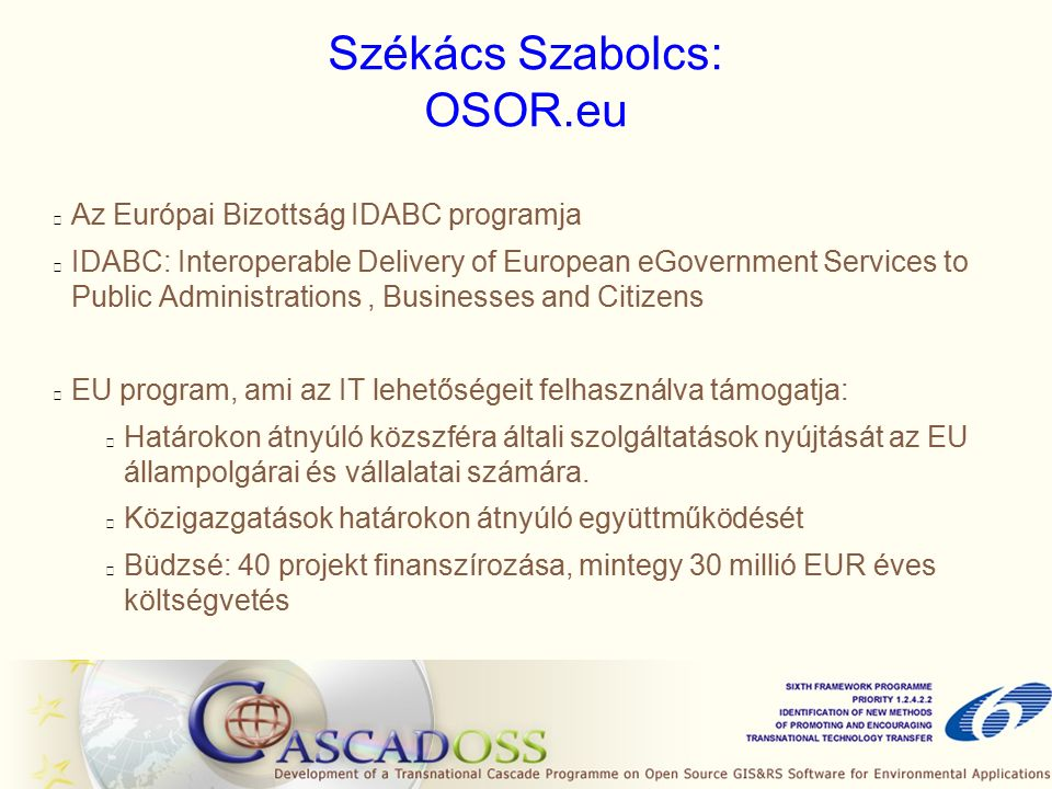Székács Szabolcs: OSOR.eu Az Európai Bizottság IDABC programja IDABC: Interoperable Delivery of European eGovernment Services to Public Administrations, Businesses and Citizens EU program, ami az IT lehetőségeit felhasználva támogatja: Határokon átnyúló közszféra általi szolgáltatások nyújtását az EU állampolgárai és vállalatai számára.