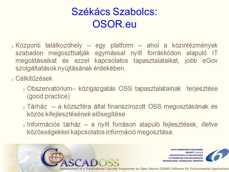 Székács Szabolcs: OSOR.eu Központi találkozóhely – egy platform – ahol a közintézmények szabadon megoszthatják egymással nyílt forráskódon alapuló IT megoldásaikat és ezzel kapcsolatos tapasztalataikat, jobb eGov szolgáltatások nyújtásának érdekében.
