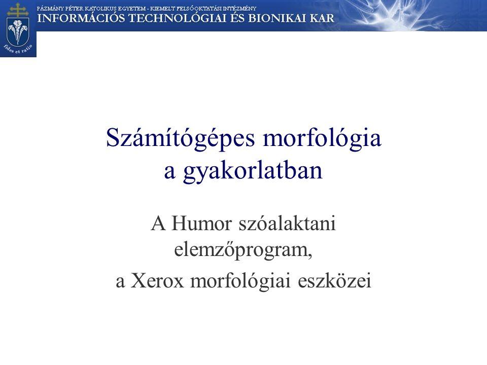 Számítógépes morfológia a gyakorlatban A Humor szóalaktani elemzőprogram, a Xerox morfológiai eszközei