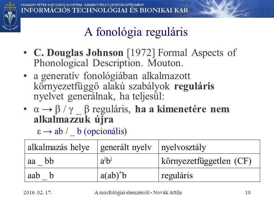 2016. 02. 17.A morfológiai elemzésről - Novák Attila10 A fonológia reguláris C.