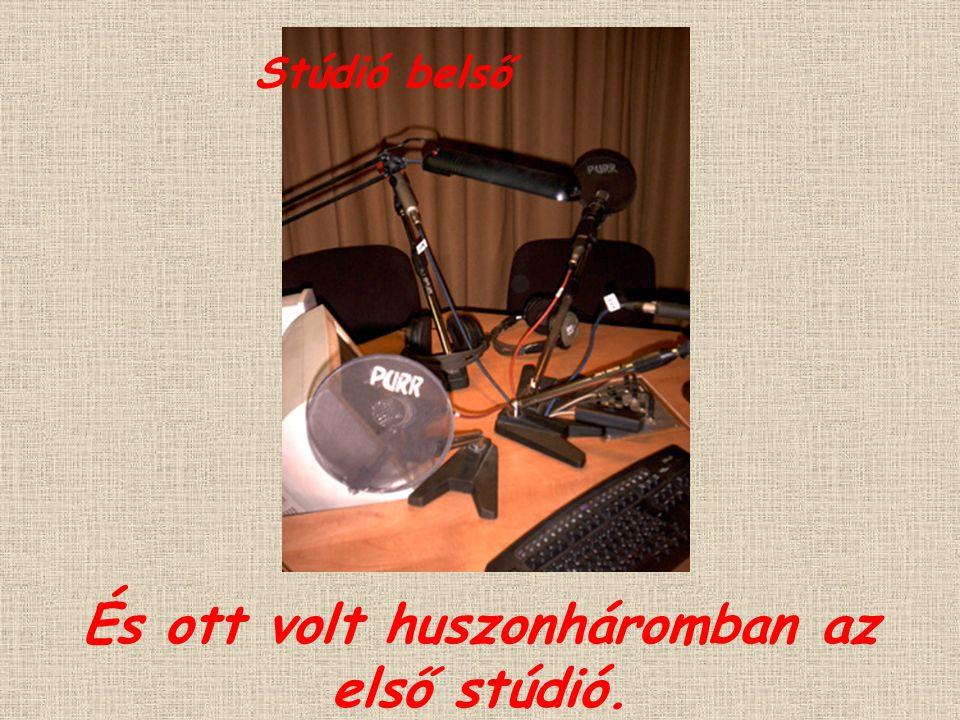 És ott volt huszonháromban az első stúdió. Stúdió belső
