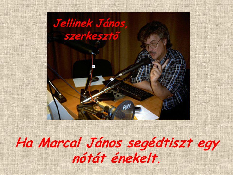 Ha Marcal János segédtiszt egy nótát énekelt. Jellinek János, szerkesztő