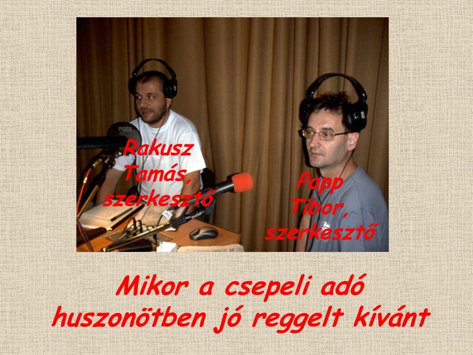 Mikor a csepeli adó huszonötben jó reggelt kívánt Rakusz Tamás, szerkesztő Papp Tibor, szerkesztő
