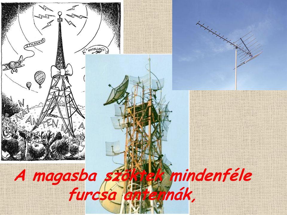 A magasba szöktek mindenféle furcsa antennák,