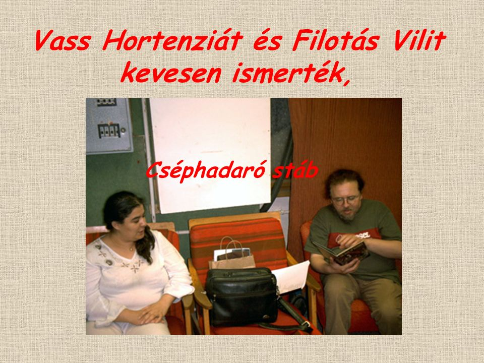 Vass Hortenziát és Filotás Vilit kevesen ismerték, Cséphadaró stáb