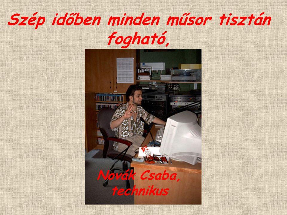 Szép időben minden műsor tisztán fogható, Novák Csaba, technikus