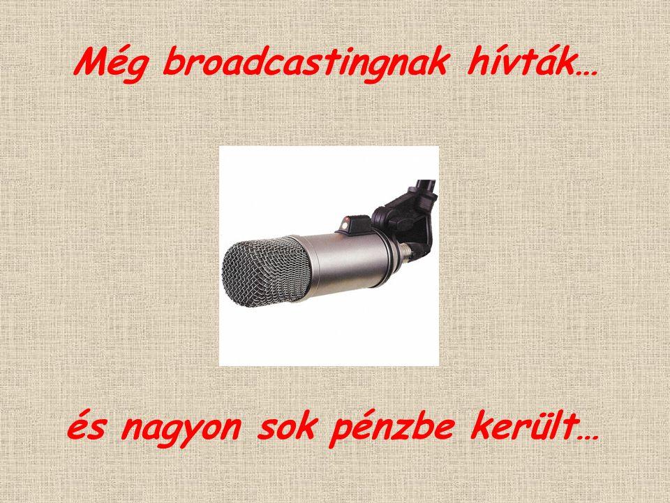 Még broadcastingnak hívták… és nagyon sok pénzbe került…
