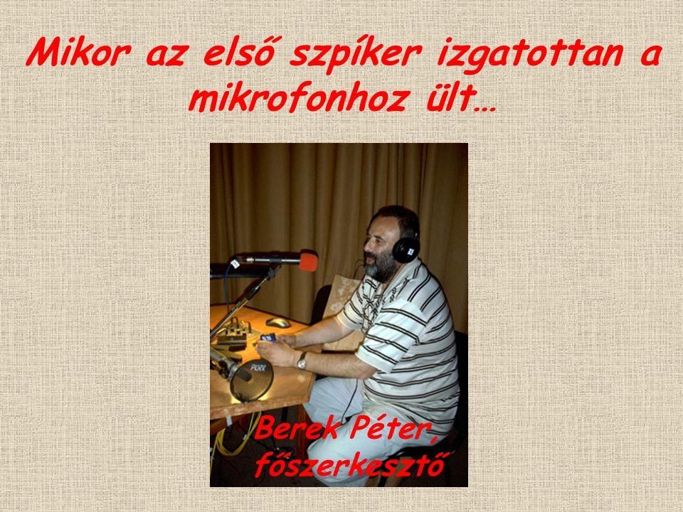 Mikor az első szpíker izgatottan a mikrofonhoz ült… Berek Péter, főszerkesztő
