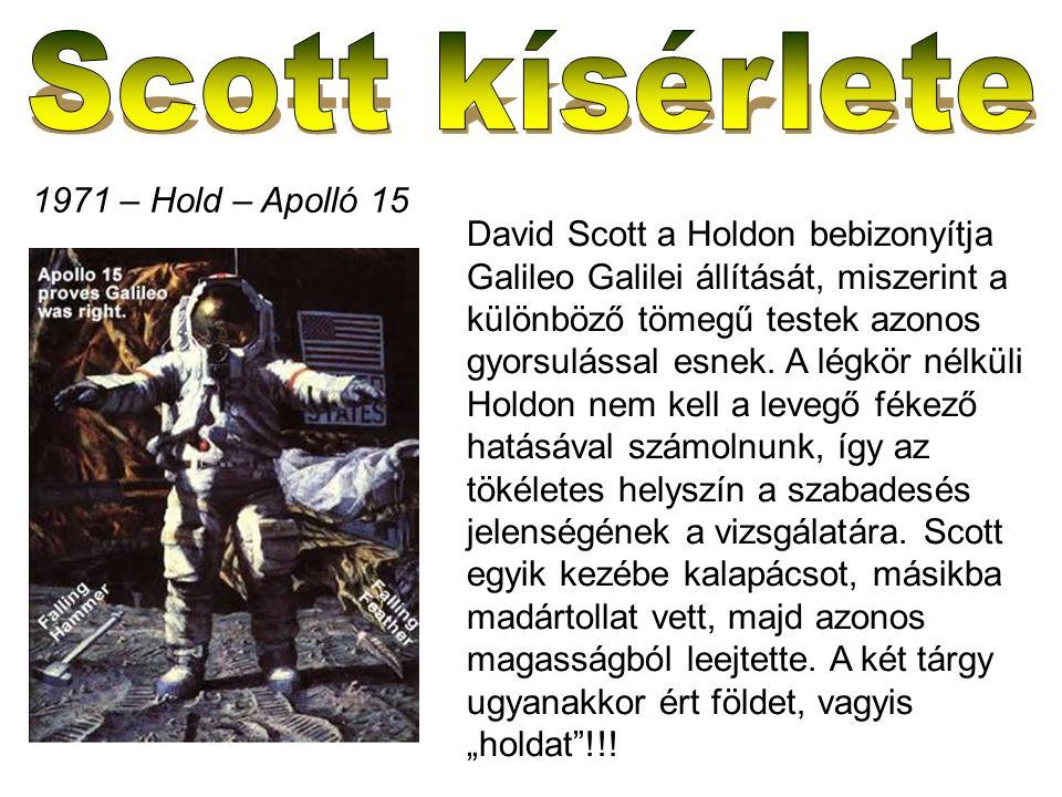 David Scott a Holdon bebizonyítja Galileo Galilei állítását, miszerint a különböző tömegű testek azonos gyorsulással esnek. A légkör nélküli Holdon ne