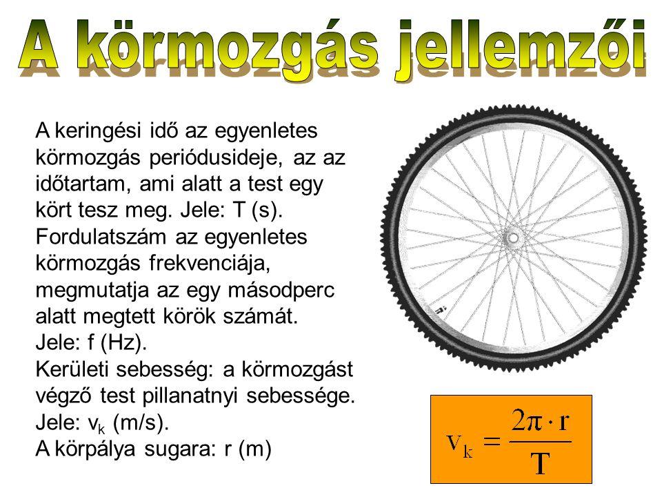 A keringési idő az egyenletes körmozgás periódusideje, az az időtartam, ami alatt a test egy kört tesz meg. Jele: T (s). Fordulatszám az egyenletes kö