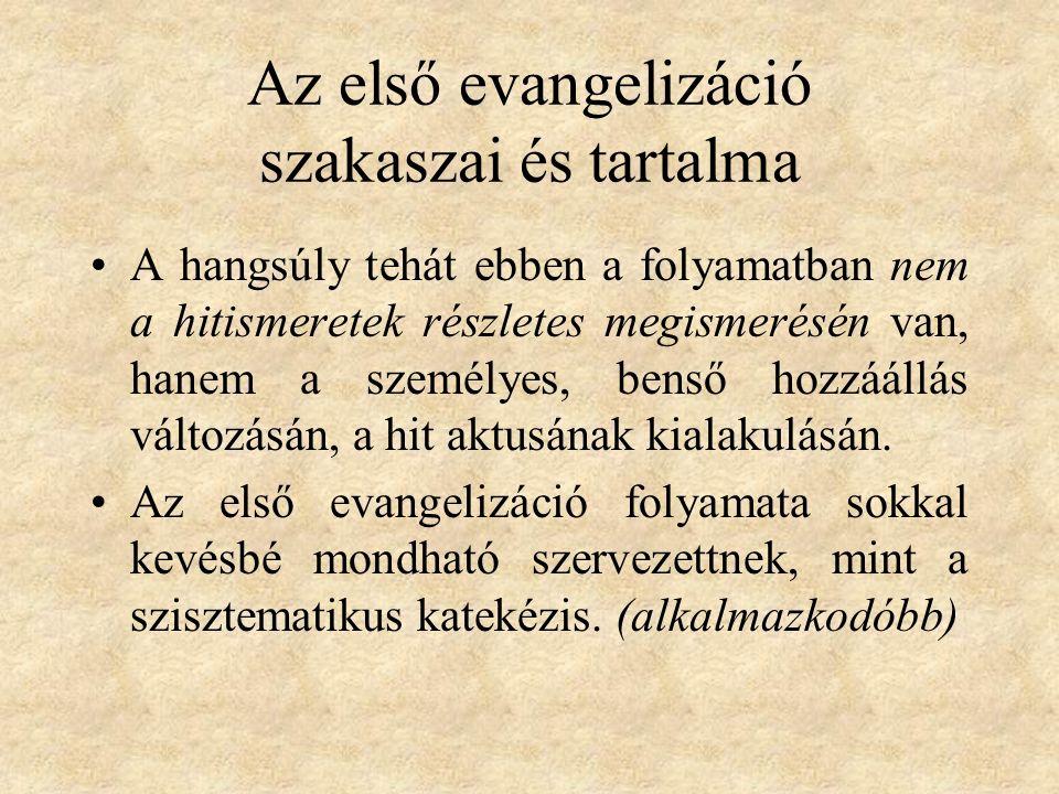 Az első evangelizáció szakaszai és tartalma A hangsúly tehát ebben a folyamatban nem a hitismeretek részletes megismerésén van, hanem a személyes, benső hozzáállás változásán, a hit aktusának kialakulásán.