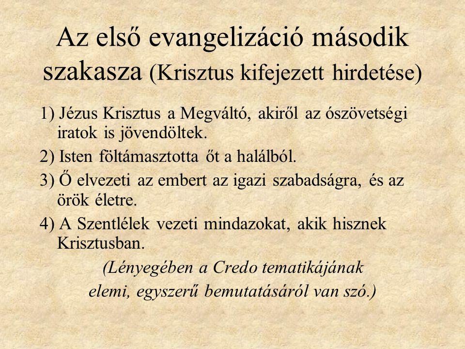 Az első evangelizáció második szakasza (Krisztus kifejezett hirdetése) 1) Jézus Krisztus a Megváltó, akiről az ószövetségi iratok is jövendöltek.