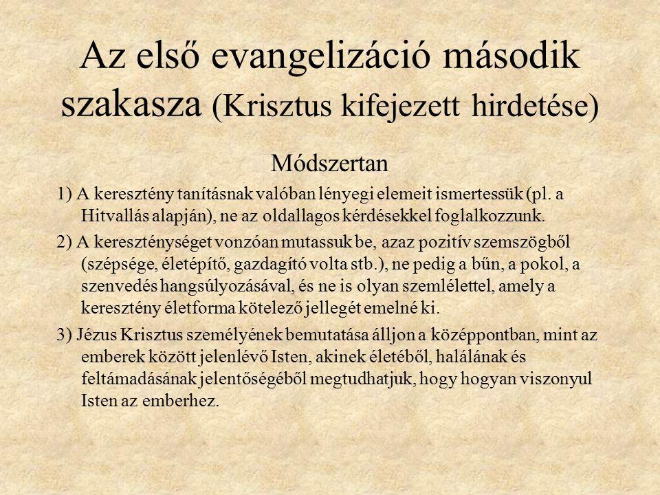 Az első evangelizáció második szakasza (Krisztus kifejezett hirdetése) Módszertan 1) A keresztény tanításnak valóban lényegi elemeit ismertessük (pl.