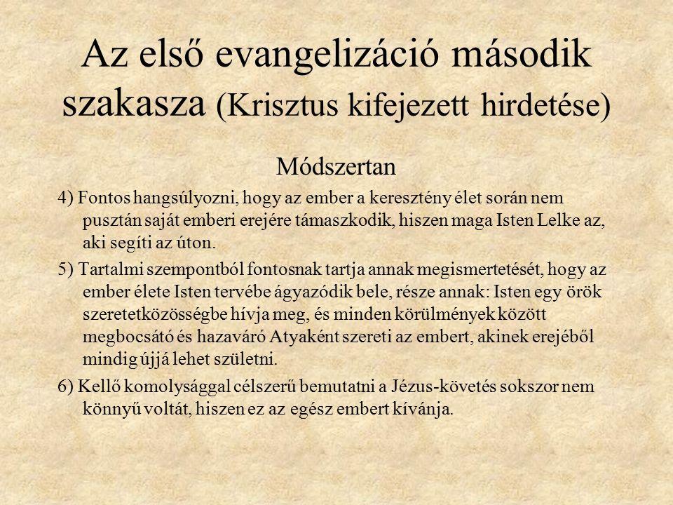 Az első evangelizáció második szakasza (Krisztus kifejezett hirdetése) Módszertan 4) Fontos hangsúlyozni, hogy az ember a keresztény élet során nem pusztán saját emberi erejére támaszkodik, hiszen maga Isten Lelke az, aki segíti az úton.