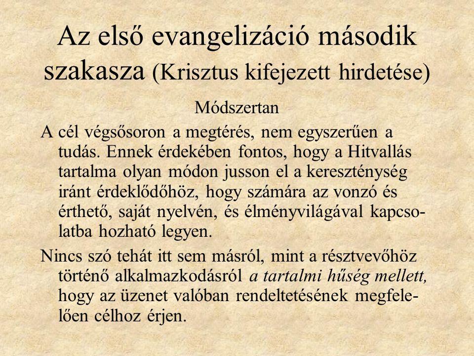 Az első evangelizáció második szakasza (Krisztus kifejezett hirdetése) Módszertan A cél végsősoron a megtérés, nem egyszerűen a tudás.