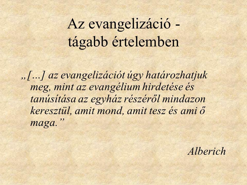"""Az evangelizáció - tágabb értelemben """"[…] az evangelizációt úgy határozhatjuk meg, mint az evangélium hirdetése és tanúsítása az egyház részéről mindazon keresztül, amit mond, amit tesz és ami ő maga. Alberich"""