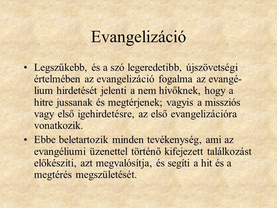 Evangelizáció Legszűkebb, és a szó legeredetibb, újszövetségi értelmében az evangelizáció fogalma az evangé- lium hirdetését jelenti a nem hívőknek, hogy a hitre jussanak és megtérjenek; vagyis a missziós vagy első igehirdetésre, az első evangelizációra vonatkozik.