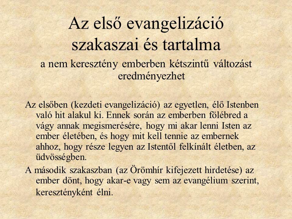 Az első evangelizáció szakaszai és tartalma a nem keresztény emberben kétszintű változást eredményezhet Az elsőben (kezdeti evangelizáció) az egyetlen, élő Istenben való hit alakul ki.