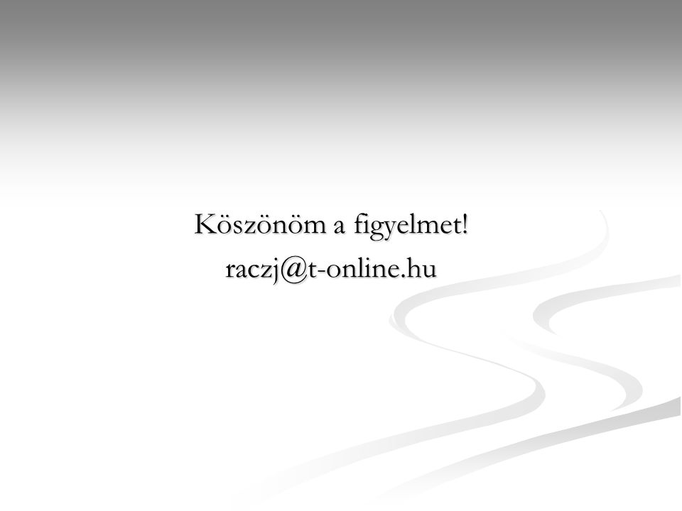 Köszönöm a figyelmet! raczj@t-online.hu