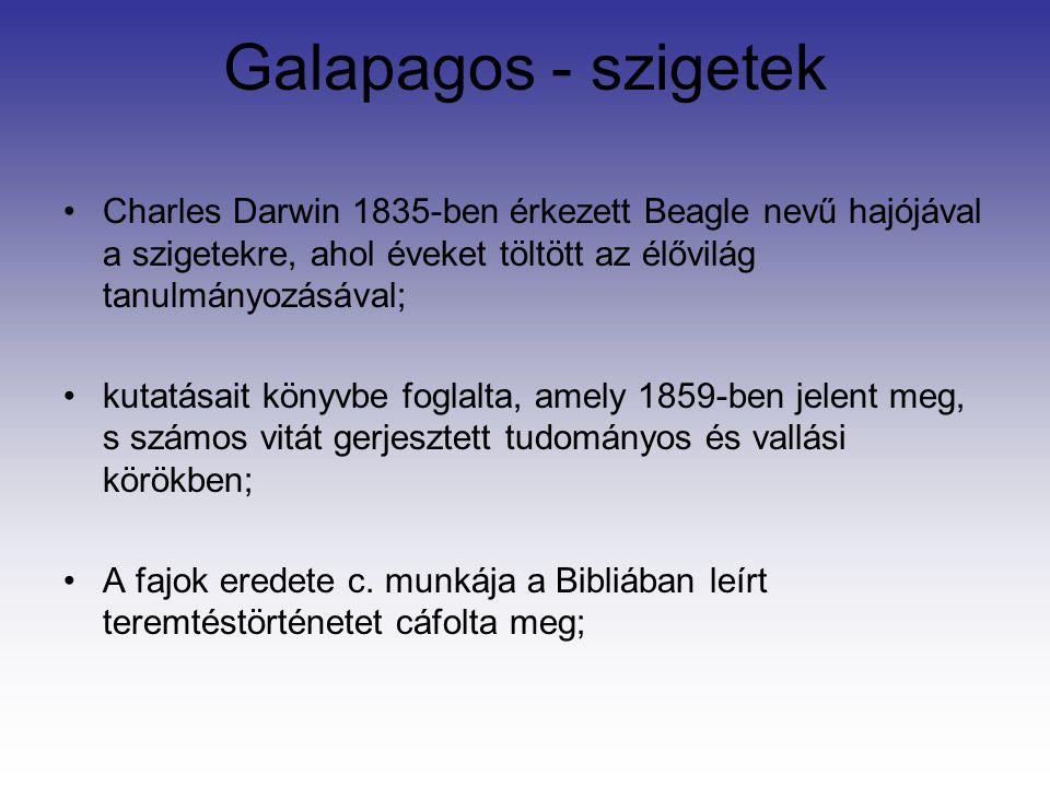 Galapagos - szigetek Charles Darwin 1835-ben érkezett Beagle nevű hajójával a szigetekre, ahol éveket töltött az élővilág tanulmányozásával; kutatásait könyvbe foglalta, amely 1859-ben jelent meg, s számos vitát gerjesztett tudományos és vallási körökben; A fajok eredete c.