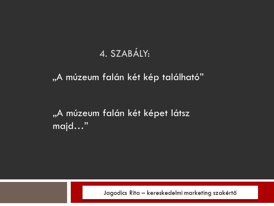 """4. SZABÁLY: Jagodics Rita – kereskedelmi marketing szakértő """"A múzeum falán két kép található"""" """"A múzeum falán két képet látsz majd…"""""""