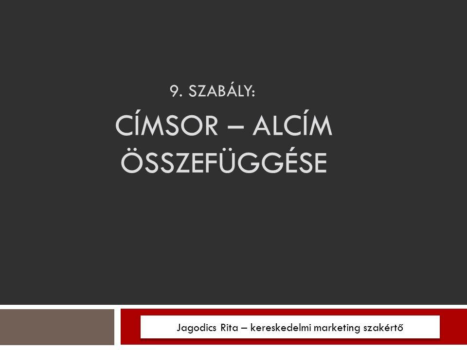 9. SZABÁLY: Jagodics Rita – kereskedelmi marketing szakértő CÍMSOR – ALCÍM ÖSSZEFÜGGÉSE
