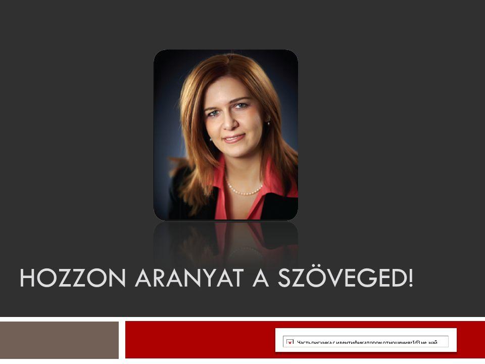 HOZZON ARANYAT A SZÖVEGED!