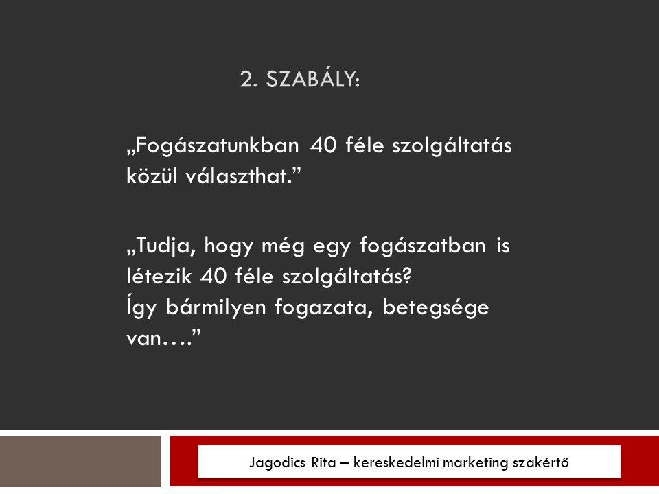 """2. SZABÁLY: Jagodics Rita – kereskedelmi marketing szakértő """"Fogászatunkban 40 féle szolgáltatás közül választhat."""" """"Tudja, hogy még egy fogászatban i"""