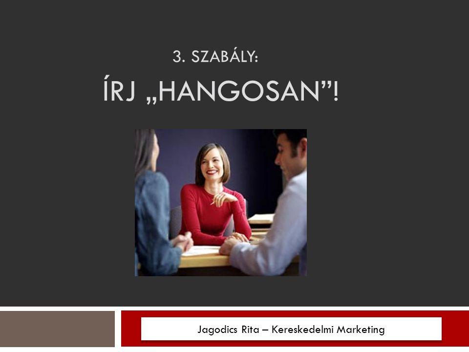 """3. SZABÁLY: ÍRJ """"HANGOSAN ! Jagodics Rita – Kereskedelmi Marketing"""