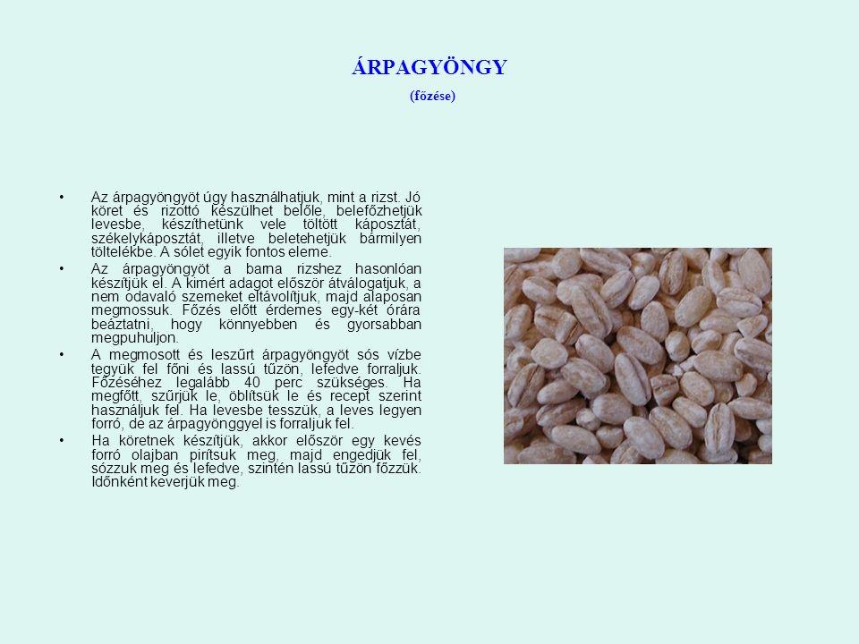 ÁRPAGYÖNGY (főzése) Az árpagyöngyöt úgy használhatjuk, mint a rizst.