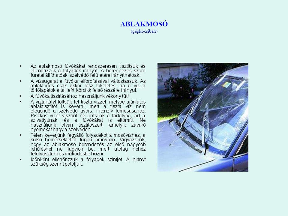 ABLAKMOSÓ (gépkocsiban) Az ablakmosó fúvókákat rendszeresen tisztítsuk és ellenőrizzük a folyadék irányát. A berendezés szóró furatai állíthatóak, szé