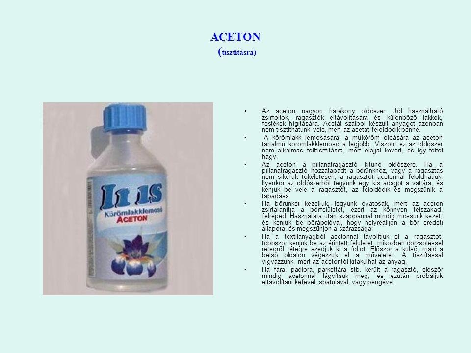 ACETON ( tisztításra) Az aceton nagyon hatékony oldószer. Jól használható zsírfoltok, ragasztók eltávolítására és különböző lakkok, festékek hígításár