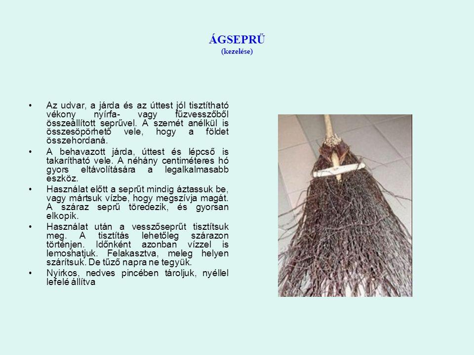 ÁGSEPRŰ (kezelése) Az udvar, a járda és az úttest jól tisztítható vékony nyírfa- vagy fűzvesszőből összeállított seprűvel.