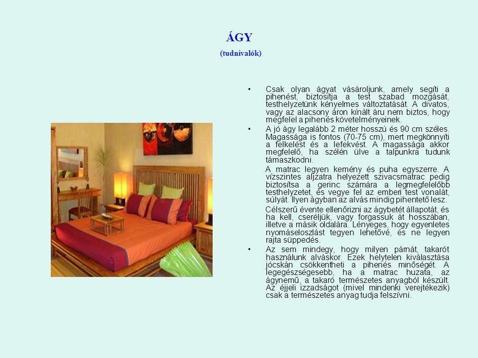 ÁGY (tudnivalók) Csak olyan ágyat vásároljunk, amely segíti a pihenést, biztosítja a test szabad mozgását, testhelyzetünk kényelmes változtatását.
