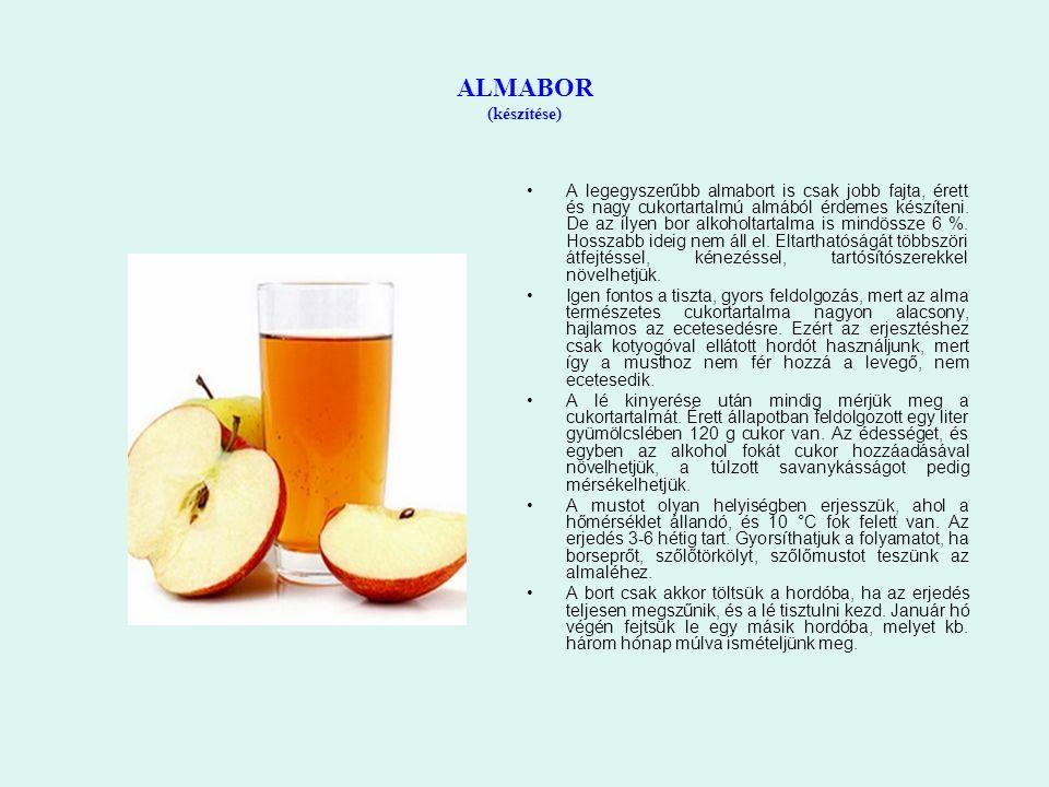 ALMABOR (készítése) A legegyszerűbb almabort is csak jobb fajta, érett és nagy cukortartalmú almából érdemes készíteni. De az ilyen bor alkoholtartalm