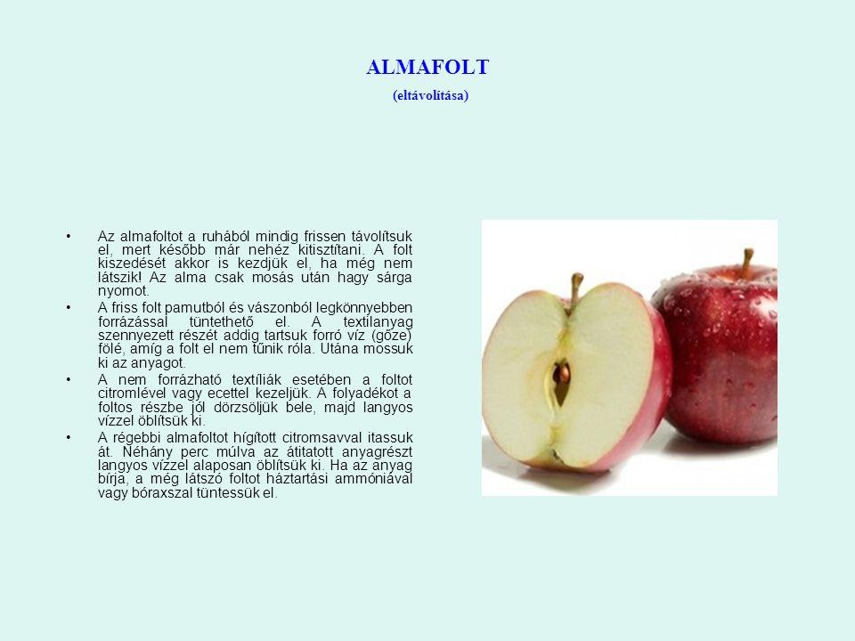 ALMAFOLT (eltávolítása) Az almafoltot a ruhából mindig frissen távolítsuk el, mert később már nehéz kitisztítani. A folt kiszedését akkor is kezdjük e