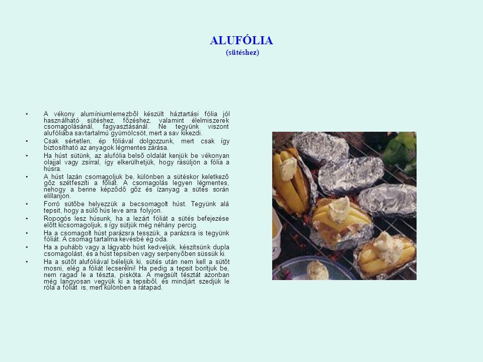 ALUFÓLIA (sütéshez) A vékony alumíniumlemezből készült háztartási fólia jól használható sütéshez, főzéshez, valamint élelmiszerek csomagolásánál, fagyasztásánál.