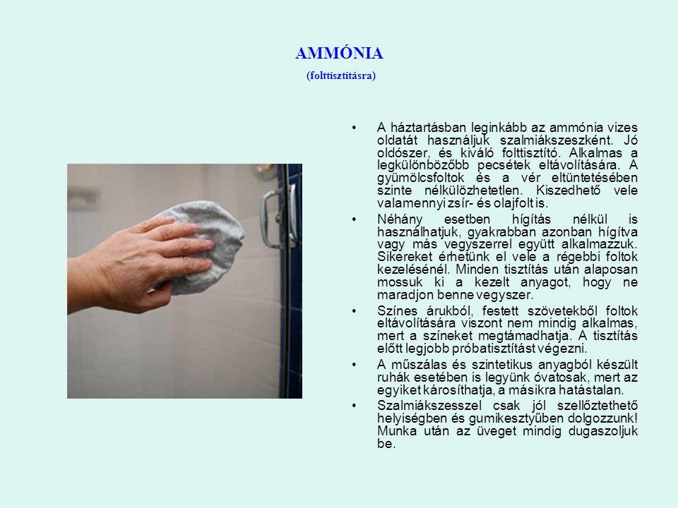 AMMÓNIA (folttísztításra) A háztartásban leginkább az ammónia vizes oldatát használjuk szalmiákszeszként. Jó oldószer, és kiváló folttisztító. Alkalma